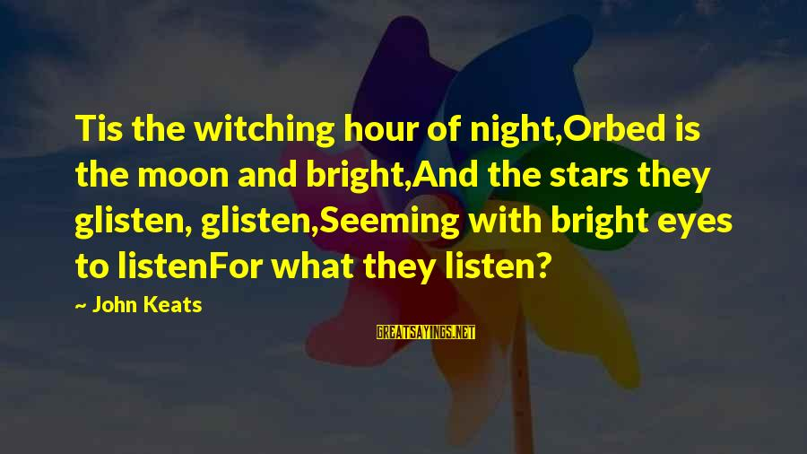 Moon Stars Night Sayings By John Keats: Tis the witching hour of night,Orbed is the moon and bright,And the stars they glisten,