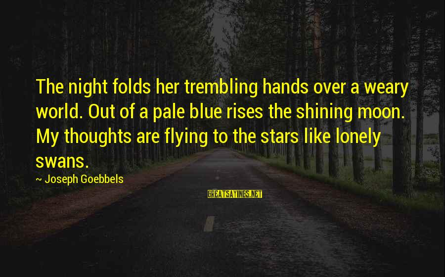 Moon Stars Night Sayings By Joseph Goebbels: The night folds her trembling hands over a weary world. Out of a pale blue