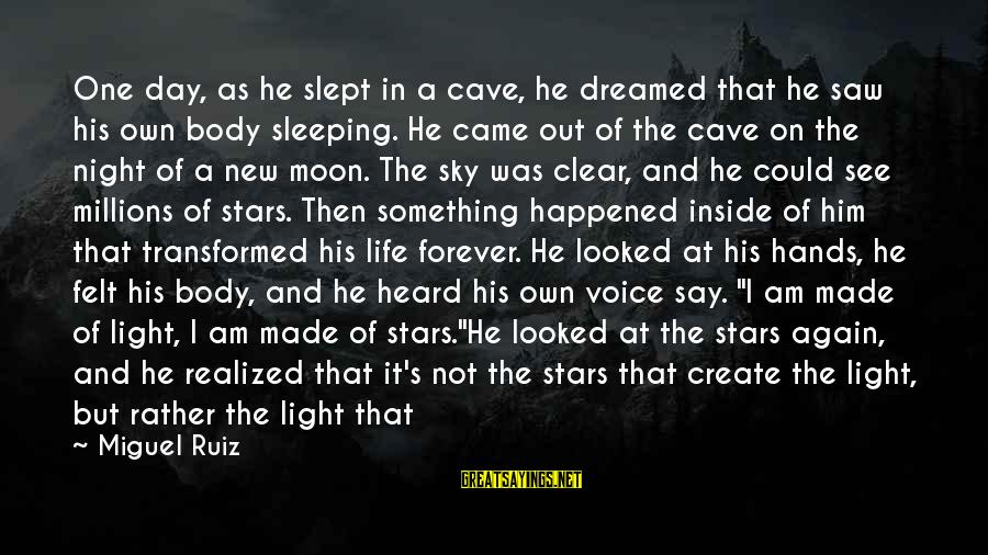 Moon Stars Night Sayings By Miguel Ruiz: One day, as he slept in a cave, he dreamed that he saw his own