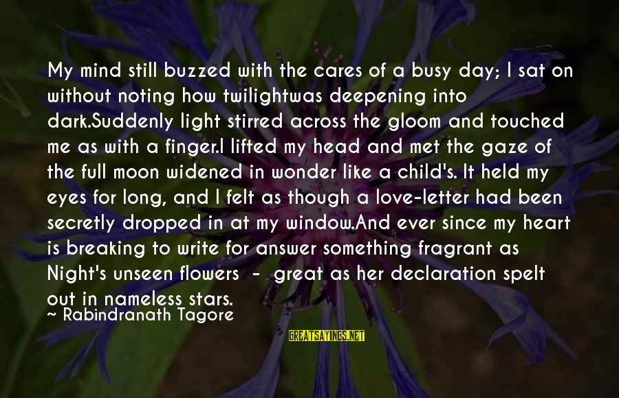 Moon Stars Night Sayings By Rabindranath Tagore: My mind still buzzed with the cares of a busy day; I sat on without
