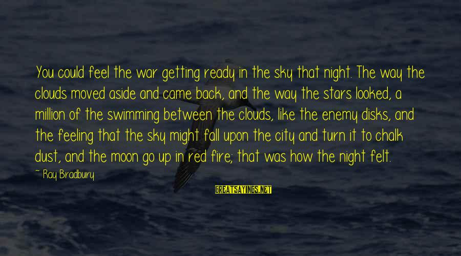 Moon Stars Night Sayings By Ray Bradbury: You could feel the war getting ready in the sky that night. The way the