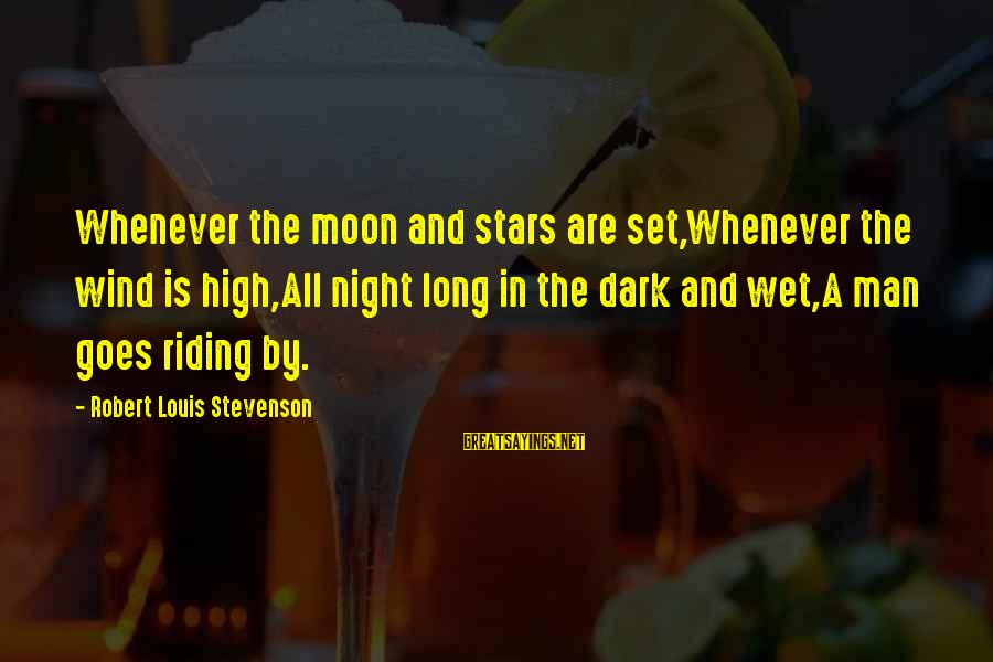 Moon Stars Night Sayings By Robert Louis Stevenson: Whenever the moon and stars are set,Whenever the wind is high,All night long in the