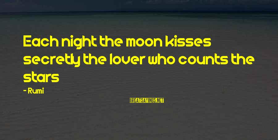 Moon Stars Night Sayings By Rumi: Each night the moon kisses secretly the lover who counts the stars