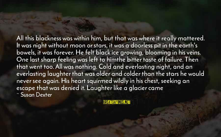 Moon Stars Night Sayings By Susan Dexter: All this blackness was within him, but that was where it really mattered. It was