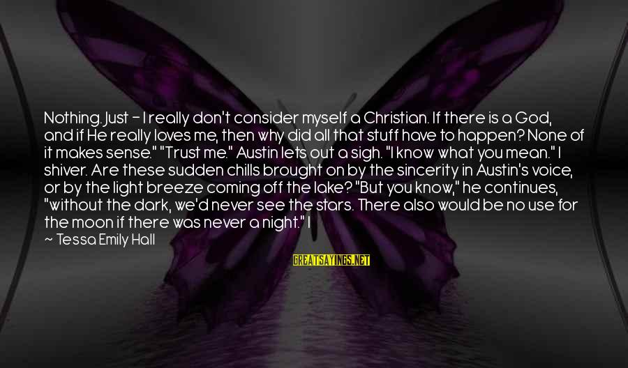 Moon Stars Night Sayings By Tessa Emily Hall: Nothing. Just - I really don't consider myself a Christian. If there is a God,