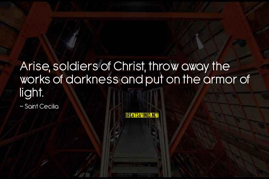 Moonshiners Tickle Sayings By Saint Cecilia: Arise, soldiers of Christ, throw away the works of darkness and put on the armor