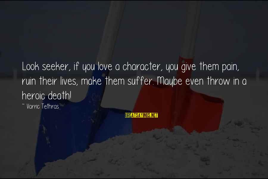 Moonshiners Tickle Sayings By Varric Tethras: Look seeker, if you love a character, you give them pain, ruin their lives, make