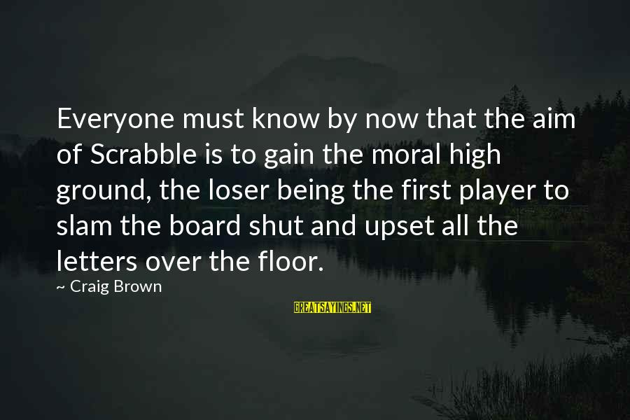 Moral High Ground Sayings By Craig Brown: Everyone must know by now that the aim of Scrabble is to gain the moral