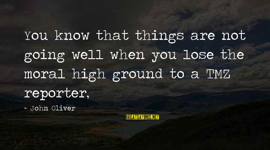 Moral High Ground Sayings By John Oliver: You know that things are not going well when you lose the moral high ground
