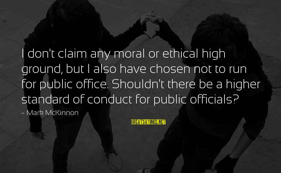 Moral High Ground Sayings By Mark McKinnon: I don't claim any moral or ethical high ground, but I also have chosen not