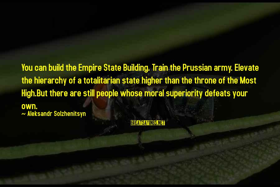Moral Superiority Sayings By Aleksandr Solzhenitsyn: You can build the Empire State Building. Train the Prussian army. Elevate the hierarchy of