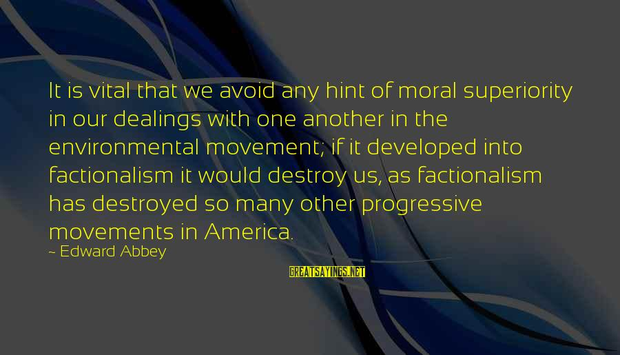 Moral Superiority Sayings By Edward Abbey: It is vital that we avoid any hint of moral superiority in our dealings with