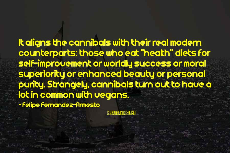 """Moral Superiority Sayings By Felipe Fernandez-Armesto: It aligns the cannibals with their real modern counterparts: those who eat """"health"""" diets for"""