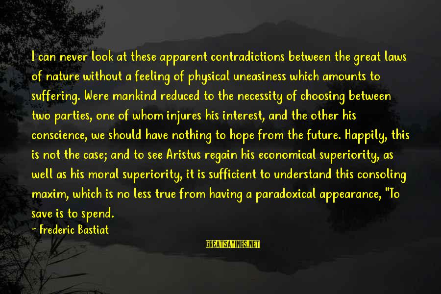 Moral Superiority Sayings By Frederic Bastiat: I can never look at these apparent contradictions between the great laws of nature without