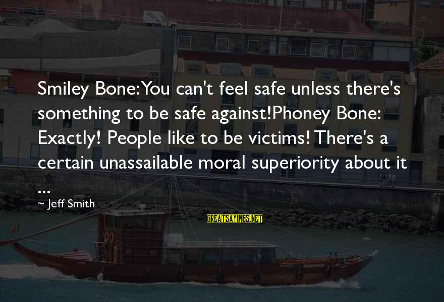 Moral Superiority Sayings By Jeff Smith: Smiley Bone: You can't feel safe unless there's something to be safe against!Phoney Bone: Exactly!