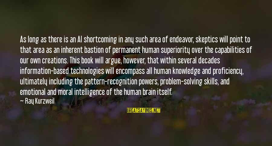 Moral Superiority Sayings By Ray Kurzweil: As long as there is an AI shortcoming in any such area of endeavor, skeptics