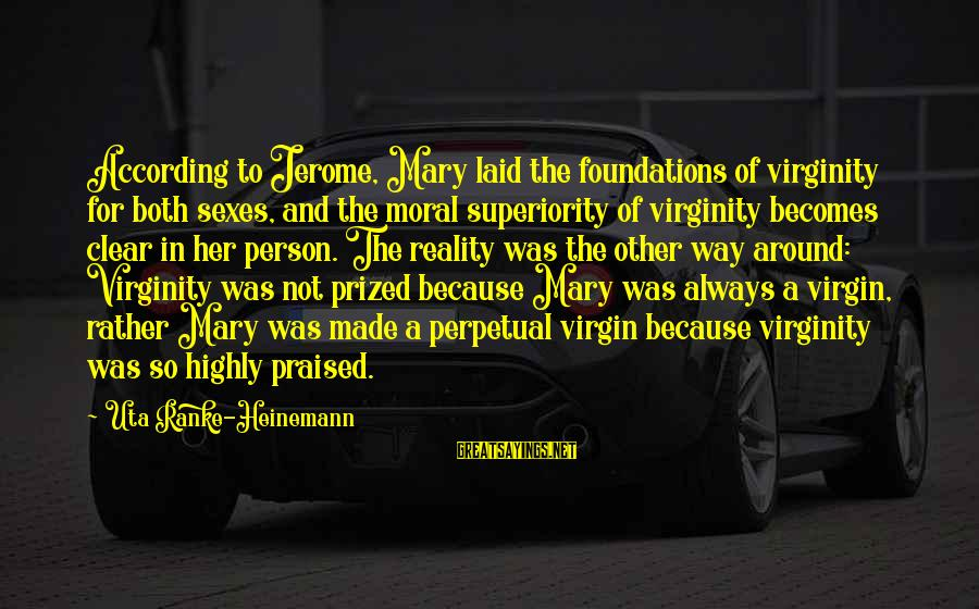 Moral Superiority Sayings By Uta Ranke-Heinemann: According to Jerome, Mary laid the foundations of virginity for both sexes, and the moral