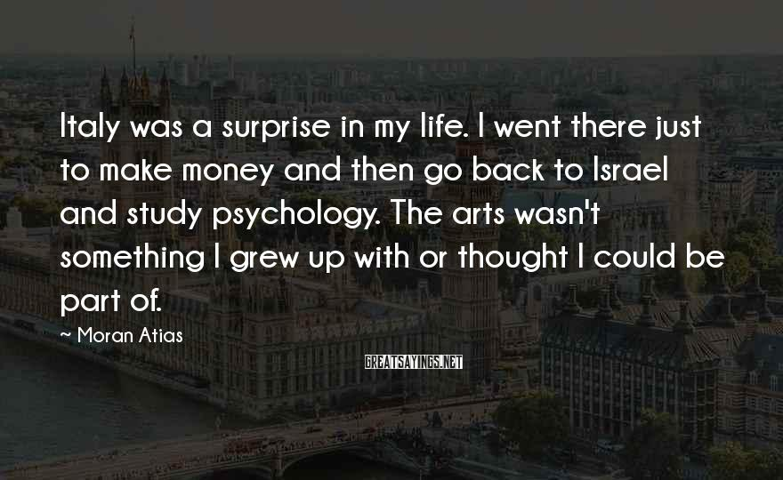 Moran Atias Sayings: Italy was a surprise in my life. I went there just to make money and