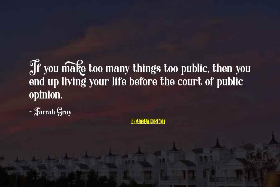 More Farrah Gray Sayings By Farrah Gray: If you make too many things too public, then you end up living your life