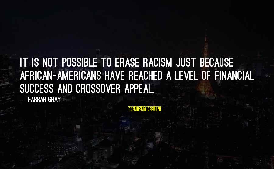 More Farrah Gray Sayings By Farrah Gray: It is not possible to erase racism just because African-Americans have reached a level of