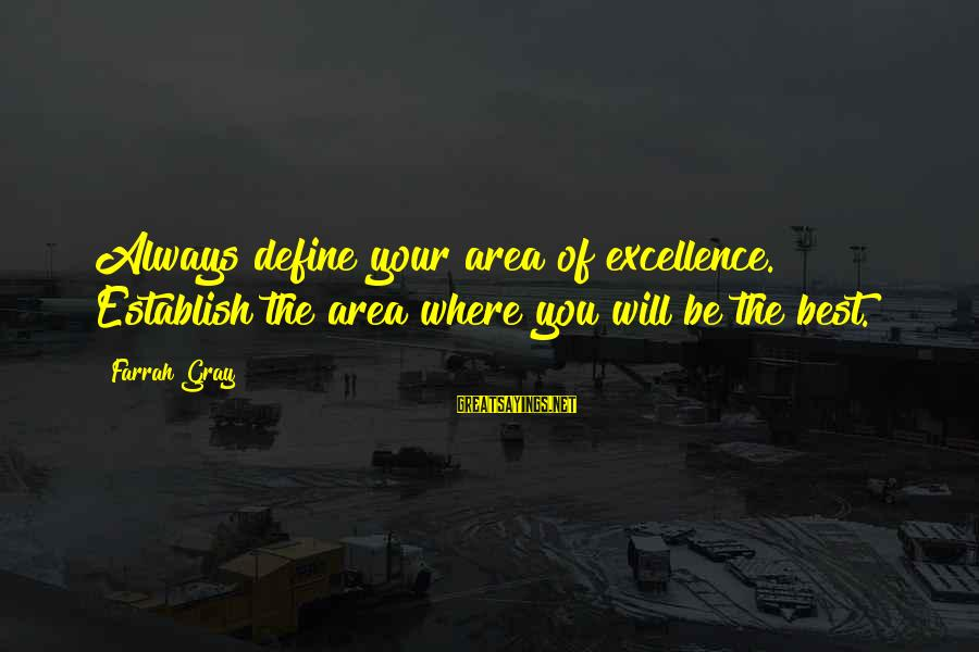 More Farrah Gray Sayings By Farrah Gray: Always define your area of excellence. Establish the area where you will be the best.