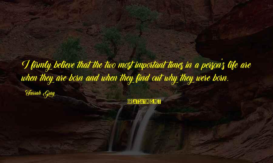 More Farrah Gray Sayings By Farrah Gray: I firmly believe that the two most important times in a person's life are when