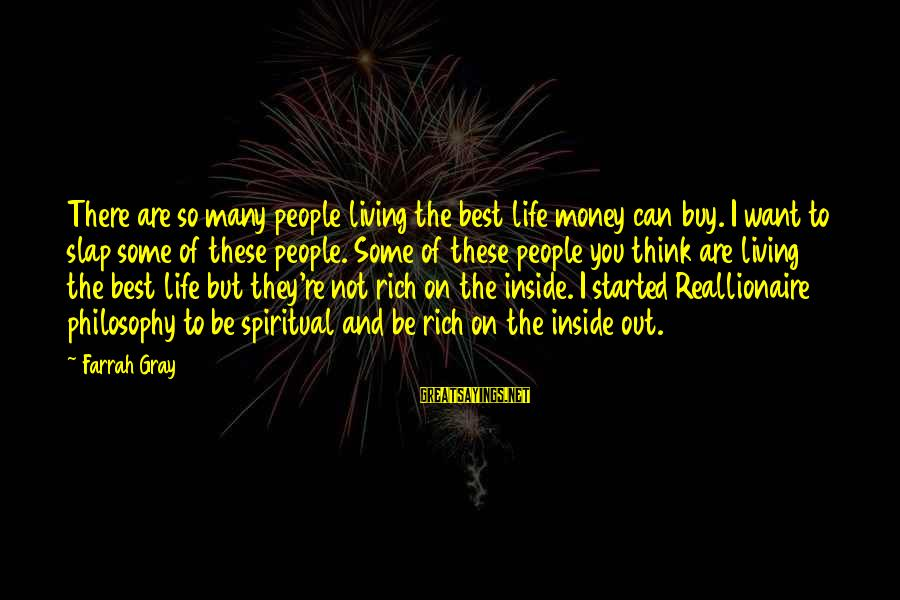 More Farrah Gray Sayings By Farrah Gray: There are so many people living the best life money can buy. I want to