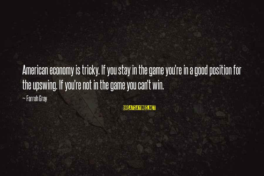 More Farrah Gray Sayings By Farrah Gray: American economy is tricky. If you stay in the game you're in a good position