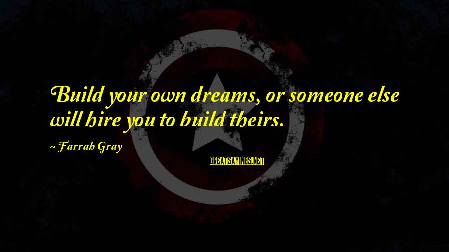 More Farrah Gray Sayings By Farrah Gray: Build your own dreams, or someone else will hire you to build theirs.