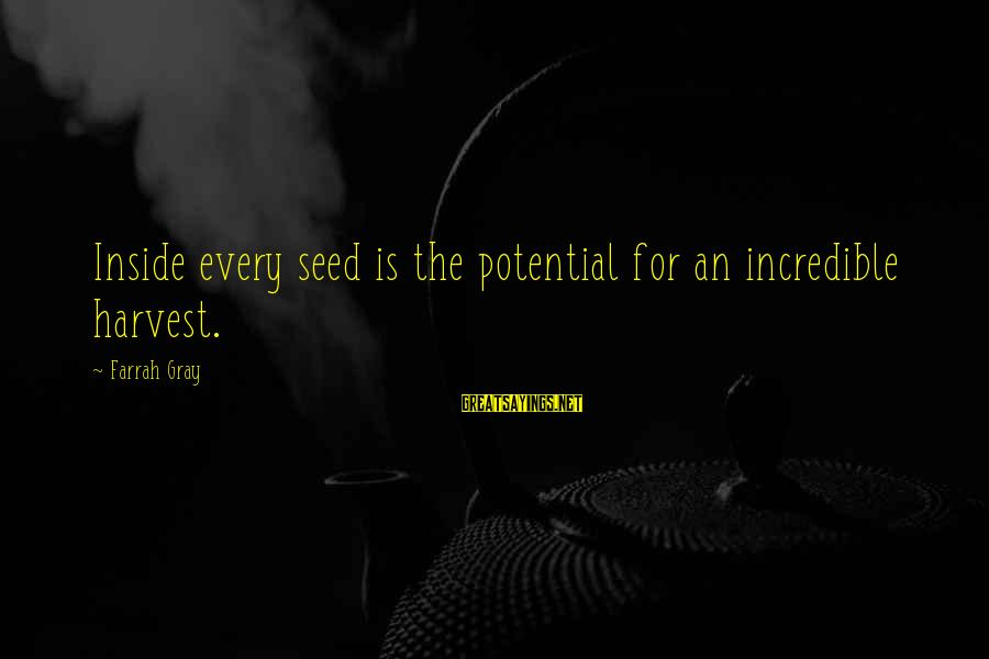 More Farrah Gray Sayings By Farrah Gray: Inside every seed is the potential for an incredible harvest.