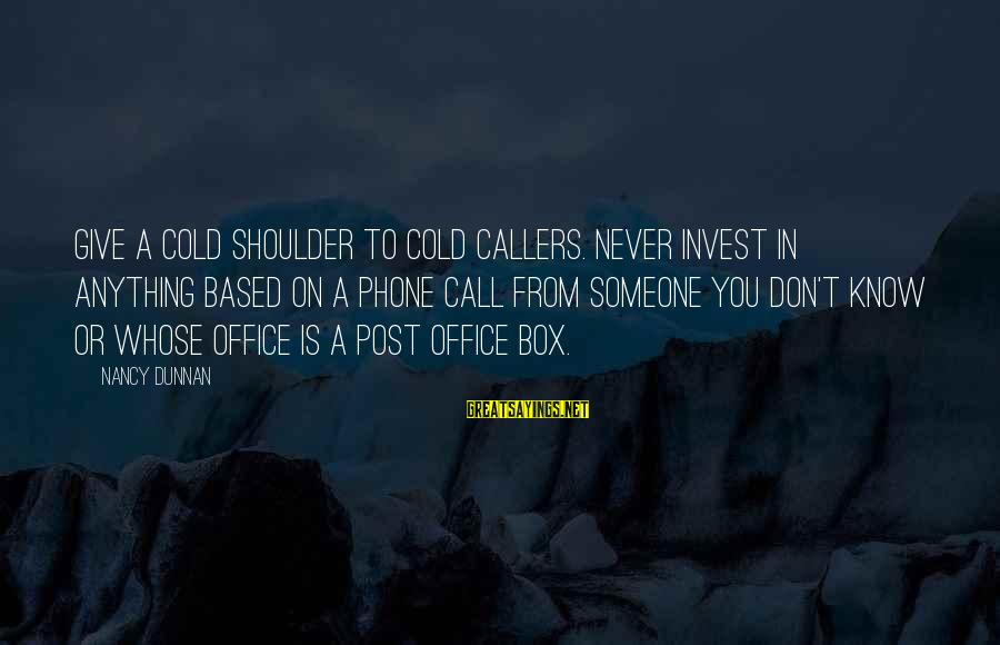 More Farrah Gray Sayings By Nancy Dunnan: Give a cold shoulder to cold callers. Never invest in anything based on a phone