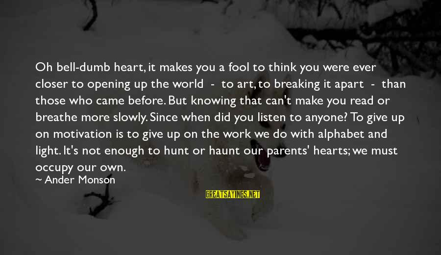More Fool You Sayings By Ander Monson: Oh bell-dumb heart, it makes you a fool to think you were ever closer to