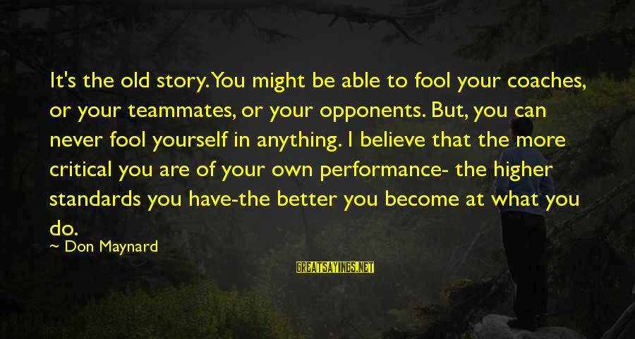 More Fool You Sayings By Don Maynard: It's the old story. You might be able to fool your coaches, or your teammates,