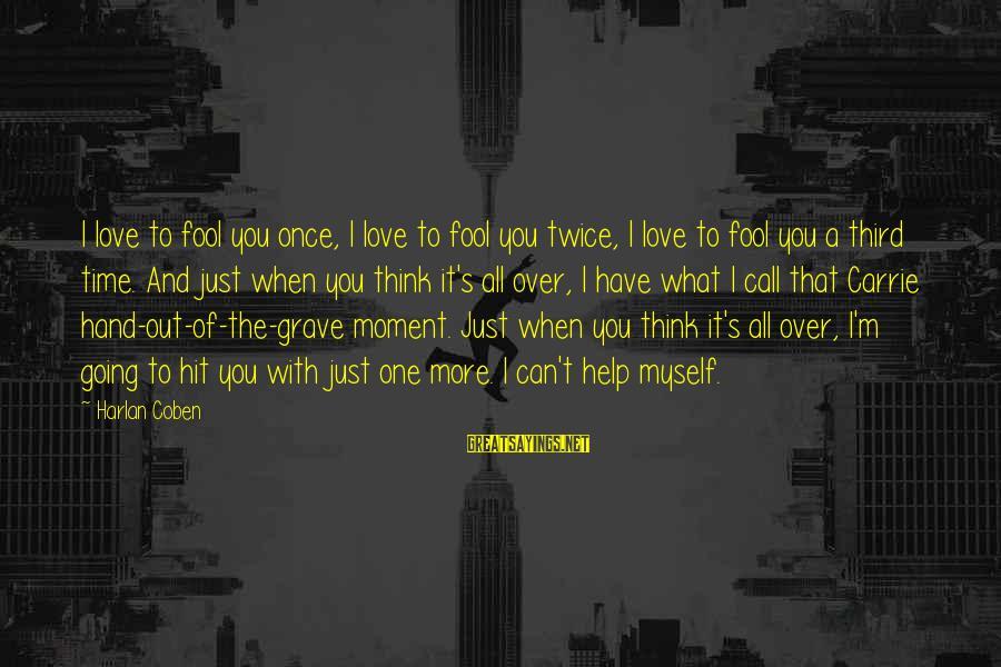 More Fool You Sayings By Harlan Coben: I love to fool you once, I love to fool you twice, I love to