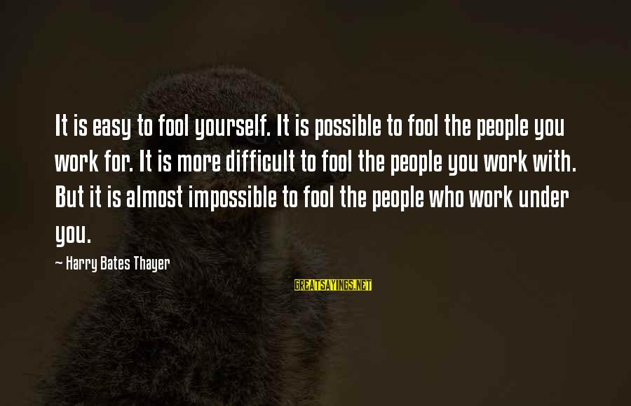 More Fool You Sayings By Harry Bates Thayer: It is easy to fool yourself. It is possible to fool the people you work