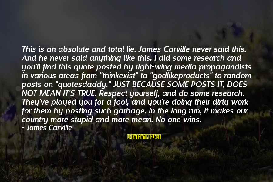 More Fool You Sayings By James Carville: This is an absolute and total lie. James Carville never said this. And he never