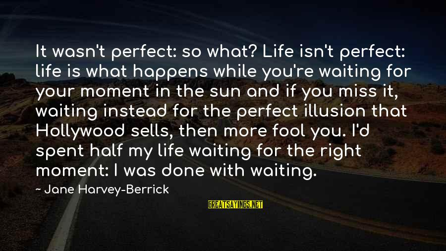 More Fool You Sayings By Jane Harvey-Berrick: It wasn't perfect: so what? Life isn't perfect: life is what happens while you're waiting