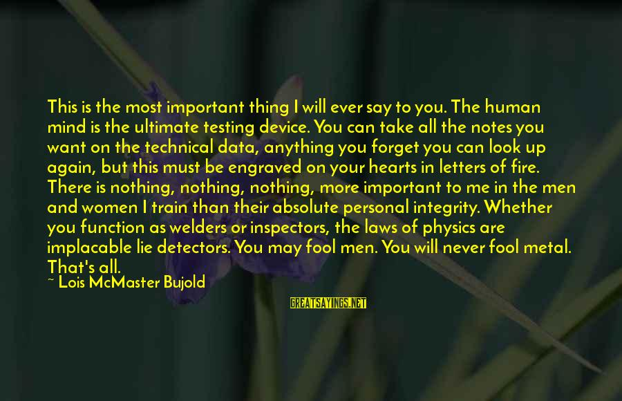 More Fool You Sayings By Lois McMaster Bujold: This is the most important thing I will ever say to you. The human mind