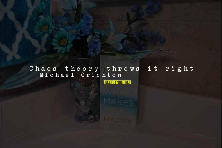 More Fool You Sayings By Michael Crichton: Chaos theory throws it right out the window. It says that you can never predict