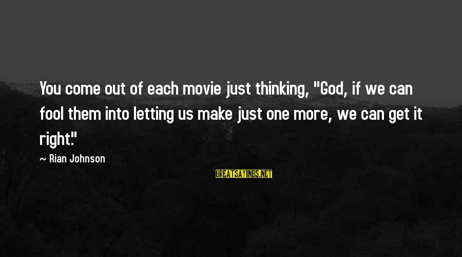 """More Fool You Sayings By Rian Johnson: You come out of each movie just thinking, """"God, if we can fool them into"""