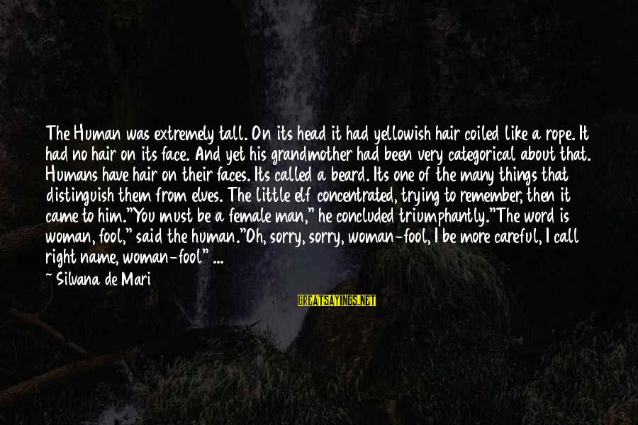 More Fool You Sayings By Silvana De Mari: The Human was extremely tall. On its head it had yellowish hair coiled like a
