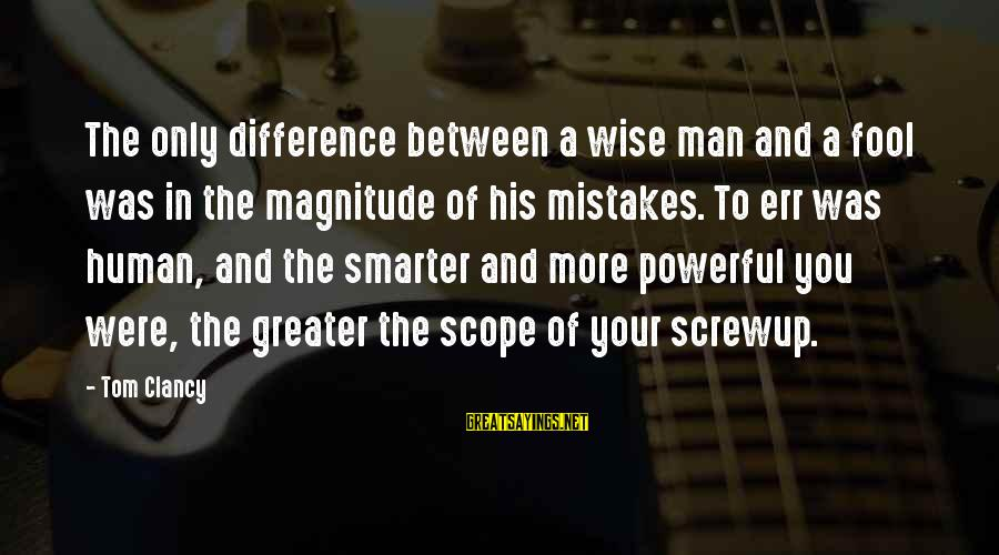 More Fool You Sayings By Tom Clancy: The only difference between a wise man and a fool was in the magnitude of