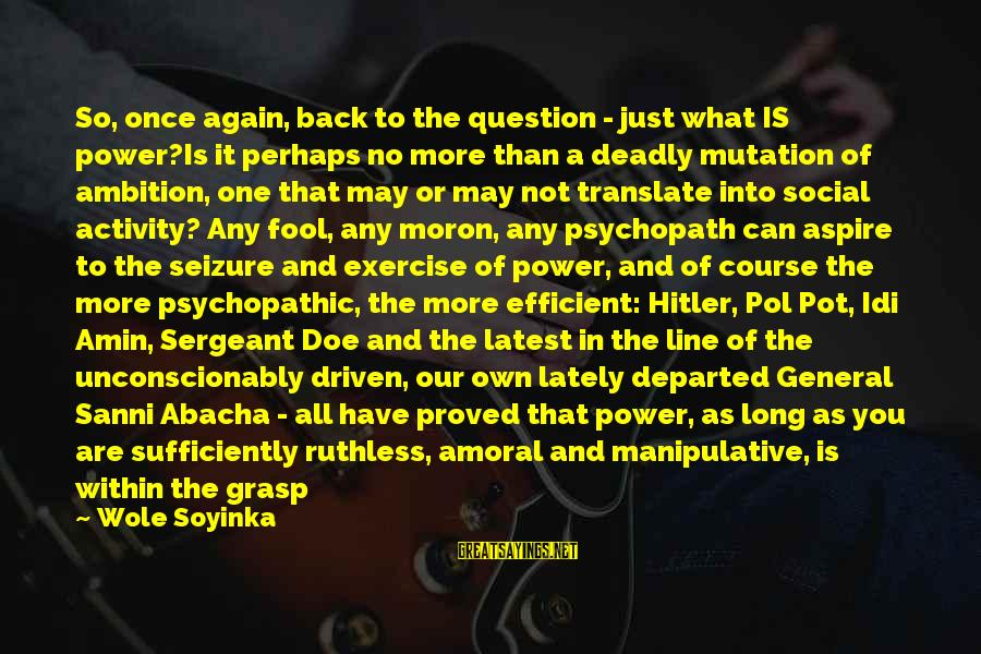 More Fool You Sayings By Wole Soyinka: So, once again, back to the question - just what IS power?Is it perhaps no