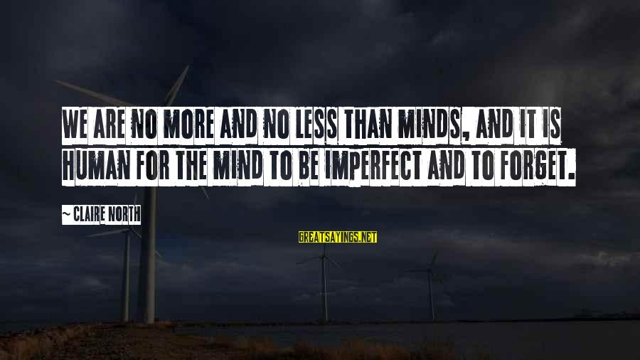 More For Less Sayings By Claire North: We are no more and no less than minds, and it is human for the