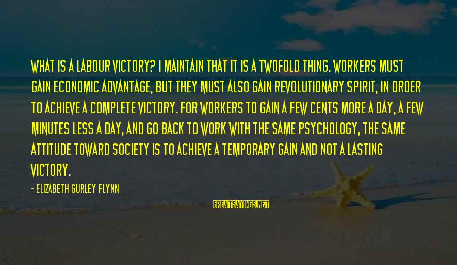 More For Less Sayings By Elizabeth Gurley Flynn: What is a labour victory? I maintain that it is a twofold thing. Workers must
