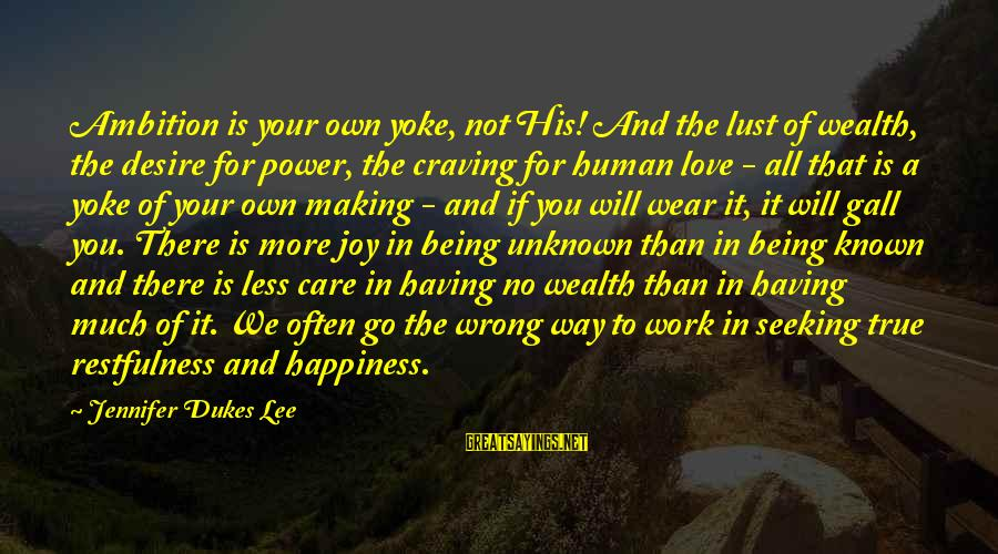 More For Less Sayings By Jennifer Dukes Lee: Ambition is your own yoke, not His! And the lust of wealth, the desire for