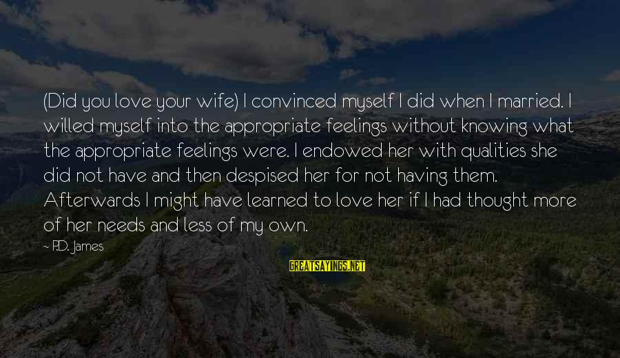 More For Less Sayings By P.D. James: (Did you love your wife) I convinced myself I did when I married. I willed