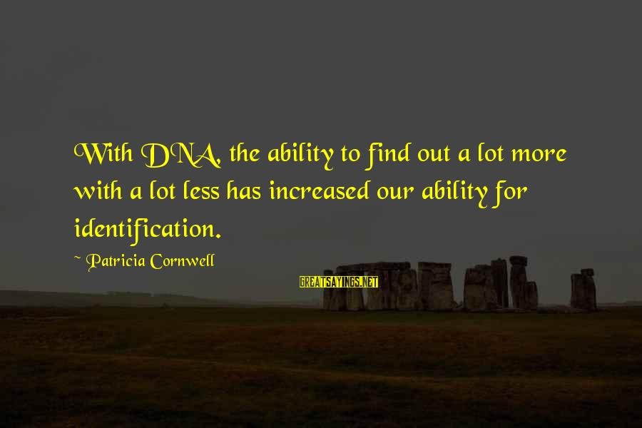 More For Less Sayings By Patricia Cornwell: With DNA, the ability to find out a lot more with a lot less has