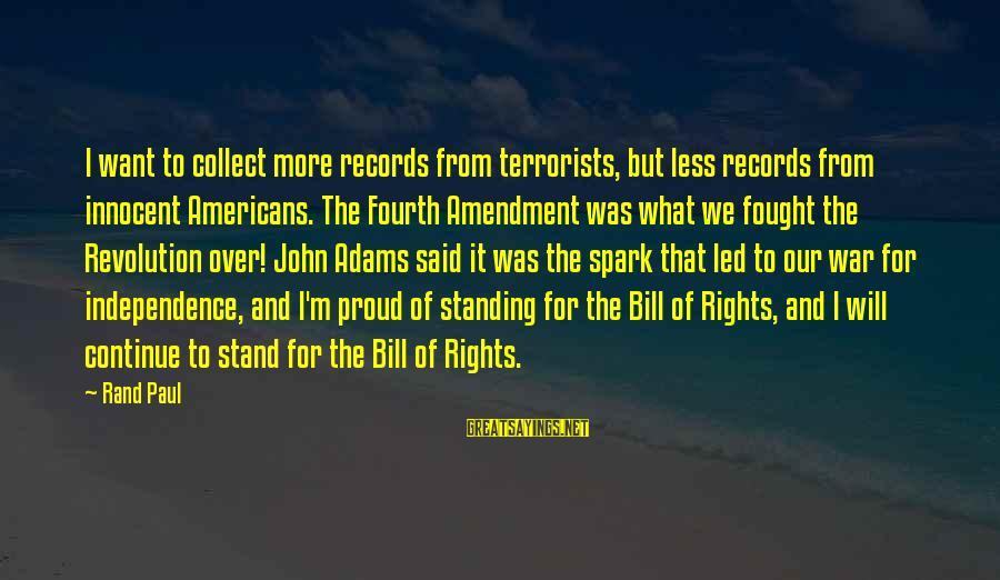 More For Less Sayings By Rand Paul: I want to collect more records from terrorists, but less records from innocent Americans. The