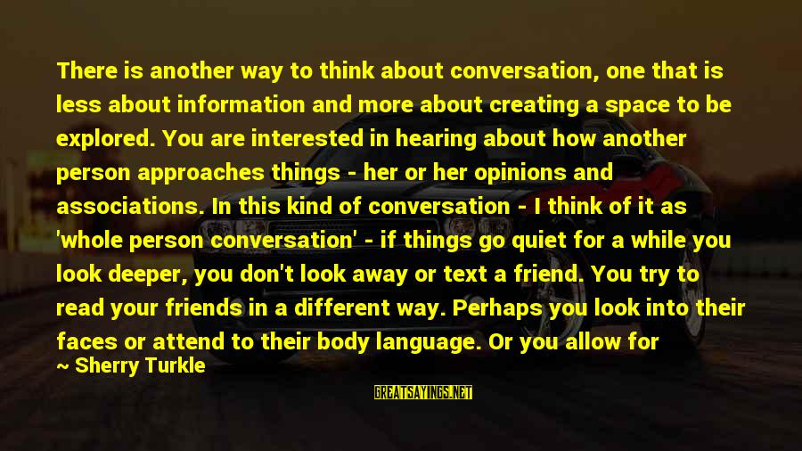 More For Less Sayings By Sherry Turkle: There is another way to think about conversation, one that is less about information and